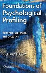 Foundations of Psychological Profiling : Terrorism, Espionage, and Deception - Richard Bloom
