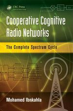 Cooperative Cognitive Radio Networks : The Complete Spectrum Cycle - Mohamed Ibnkahla