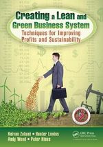 Creating a Lean and Green Business System : Techniques for Improving Profits and Sustainability - Keivan Zokaei