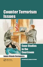 Counter Terrorism Issues : Case Studies in the Courtroom - James Ottavio Castagnera