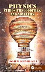 Physics Curiosities, Oddities, and Novelties - John Kimball