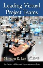 Leading Virtual Project Teams : Adapting Leadership Theories and Communications Techniques to 21st Century Organizations - Margaret R. Lee