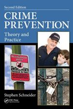 Crime Prevention : Theory and Practice, Second Edition - Stephen Schneider
