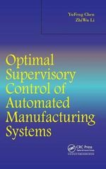 Optimal Supervisory Control of Automated Manufacturing Systems - Yufeng Chen