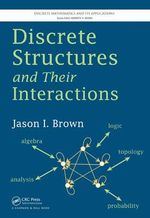 Discrete Structures and Their Interactions : Geometry, Topology, and Algorithms - Jason I. Brown