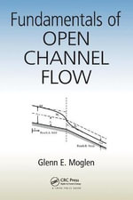 Fundamentals of Open Channel Flow - Glenn E. Moglen