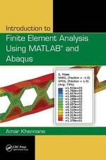 Introduction to Finite Element Analysis Using MATLAB and Abaqus : Oxford India Short Introductions - Amar Khennane