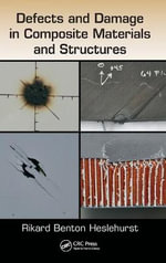 Defects and Damage in Composite Materials and Structures - Rikard Benton Heslehurst