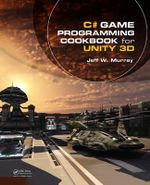 C# Game Programming Cookbook for Unity 3D - Jeff  W. Murray