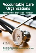 Accountable Care Organizations : Value Metrics and Capital Formation - Robert James Cimasi