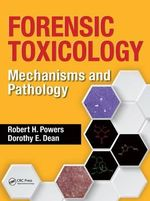 Forensic Toxicology : Mechanisms and Pathology - Robert H. Powers