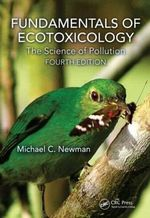 Fundamentals of Ecotoxicology : The Science of Pollution, Fourth Edition - Michael C. Newman