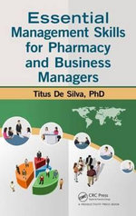 Essential Management Skills for Pharmacy and Business Managers : Value Metrics and Capital Formation - Titus De Silva