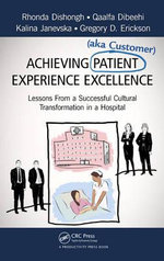 Achieving Patient (aka Customer) Experience Excellence : Lessons From a Successful Cultural Transformation in a Hospital - Rhonda Dishongh
