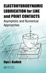Elastohydrodynamic Lubrication for Line and Point Contacts : Asymptotic and Numerical Approaches - Ilya I. Kudish