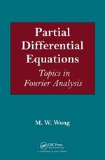 Partial Differential Equations : Topics in Fourier Analysis - M.W. Wong