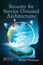 Security for Service Oriented Architectures - Walter Williams