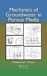 Mechanics of Groundwater in Porous Media - Muhammad I Haque