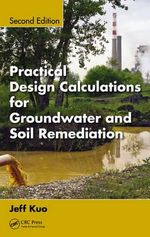Practical Design Calculations for Groundwater and Soil Remediation - Jeff Kuo