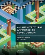 An Architectural Approach to Level Design - Christopher W. Totten