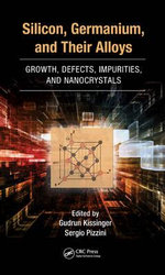 Silicon, Germanium, and Their Alloys : Growth, Defects, Impurities, and Nanocrystals