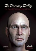 The Uncanny Valley in Games and Animation - Angela Tinwell