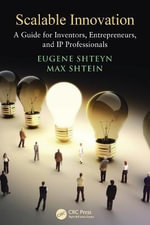 Scalable Innovation : A Guide for Inventors, Entrepreneurs, and IP Professionals - Eugene Shteyn