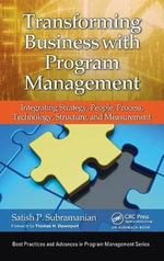 Transforming Business with Program Management : Integrating Strategy, People, Process, Technology, Structure, and Measurement - Satish P. Subramanian