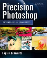 Precision Photoshop : Creating Powerful Visual Effects - Lopsie Schwartz