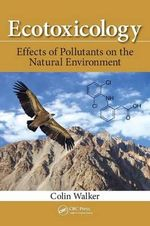 Ecotoxicology : Effects of Pollutants on the Natural Environment - Colin Walker