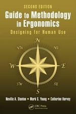 Guide to Methodology in Ergonomics : Designing for Human Use, Second Edition - Neville A. Stanton