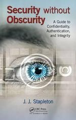 Security without Obscurity : A Guide to Confidentiality, Authentication, and Integrity - J. J. Stapleton