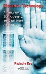 Biometric Technology : Authentication, Biocryptography, and Cloud-Based Architecture - Ravi Das