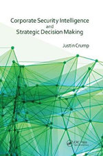 Corporate Security Intelligence and Strategic Decision-Making - Justin Crump