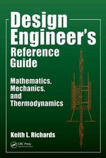 Design Engineer's Reference Guide : Mathematics, Mechanics, and Thermodynamics - Keith L. Richards