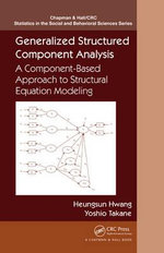 Generalized Structured Component Analysis : A Component-Based Approach to Structural Equation Modeling - Heungsun Hwang