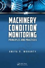 Machinery Condition Monitoring : Principles and Practices - Amiya Ranjan Mohanty