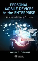 Personal Mobile Devices in the Enterprise : Security and Privacy Concerns - Lawrence Gerard Dobranski