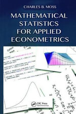Mathematical Statistics for Applied Econometrics - Charles B. Moss