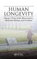 Human Longevity : Omega-3 fatty acids, Bioenergetics, Molecular Biology and Evolution - Raymond C. Valentine
