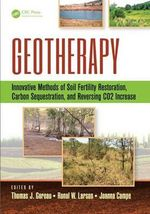 Geotherapy : Innovative Methods of Soil Fertility Restoration, Carbon Sequestration, and Reversing CO2 Increase