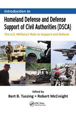 Introduction to Homeland Defense and Defense Support of Civil Authorities (Dsca) : The U.S. Military's Role to Support and Defend