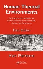 Human Thermal Environments : The Effects of Hot, Moderate, and Cold Environments on Human Health, Comfort, and Performance - Ken Parsons