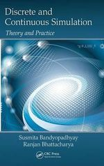 Discrete and Continuous Simulation : Theory and Practice - Susmita Bandyopadhyay