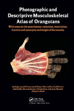 Photographic and Descriptive Musculoskeletal Atlas of Orangutans : With Notes on the Attachments, Variations, Innervations, Function and Synonymy and Weight of the Muscles - Rui Diogo