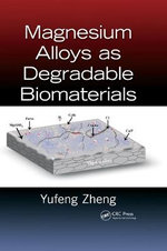 Magnesium Alloys as Degradable Biomaterials - Yufeng Zheng