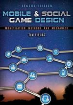 Mobile & Social Game Design : Monetization Methods and Mechanics - Tim Fields