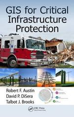 GIS for Critical Infrastructure Protection - Robert F. Austin