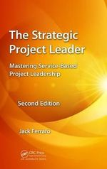 The Strategic Project Leader : Mastering Service-Based Project Leadership, Second Edition - Jack Ferraro