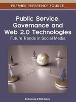 Public Service, Governance and Web 2.0 Technologies : Future Trends in Social Media